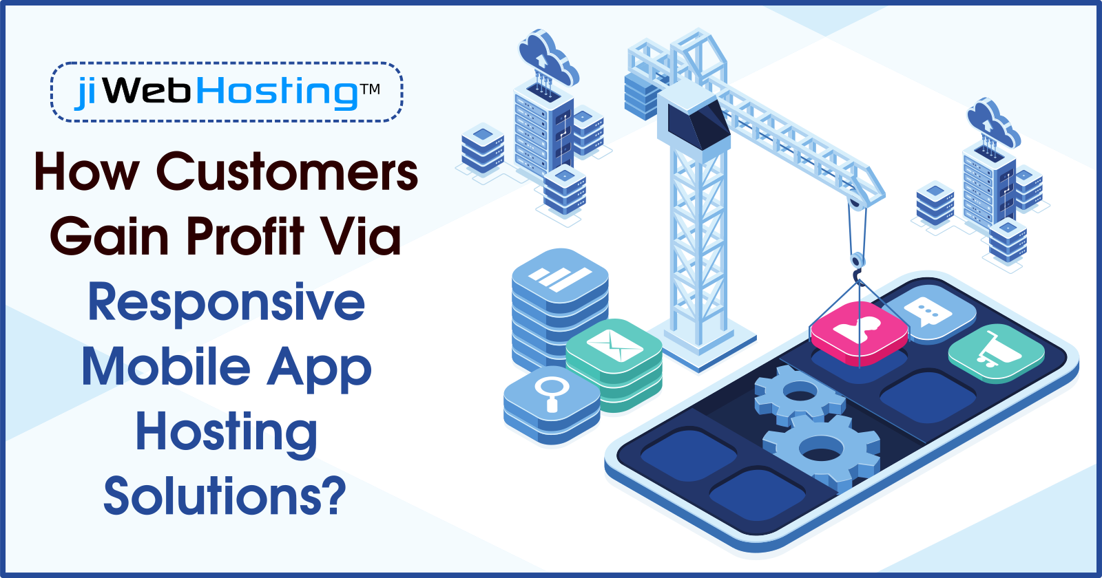 How Customers Gain Profit Via Responsive Mobile App Hosting Solutions?