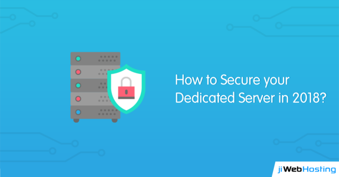 How to Secure your Dedicated Server in 2018?
