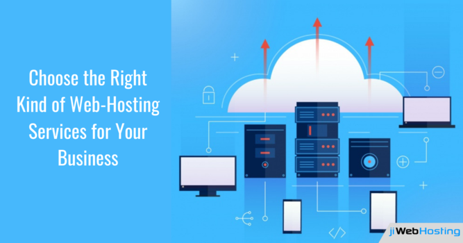 Choose the Right Kind of Web-Hosting Services for Your Business