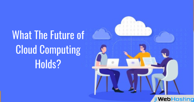 What The Future of Cloud Computing Holds?