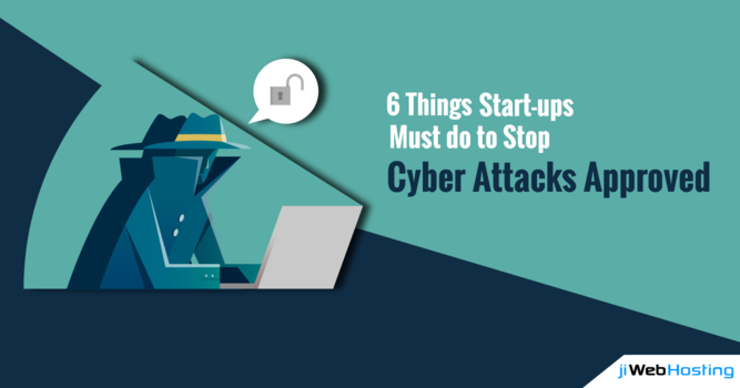 6 Things Start-ups Must do to Stop Cyber Attacks