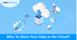 Why To Store Your Data in the Cloud?