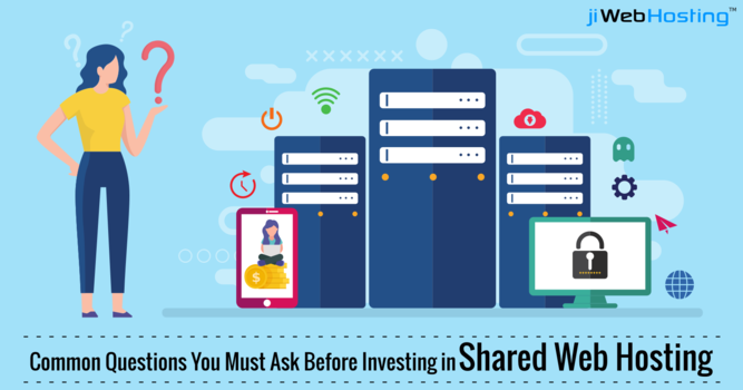 Common Questions You Must Ask Before Investing in Shared Web Hosting