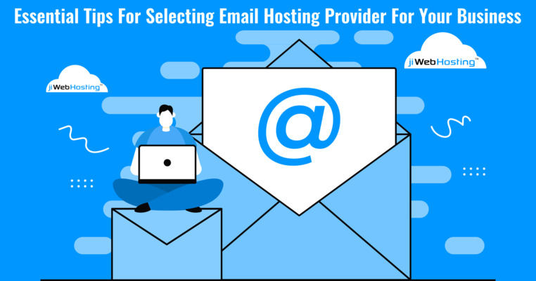 Essential Tips For Selecting Email Hosting Provider For Your Business