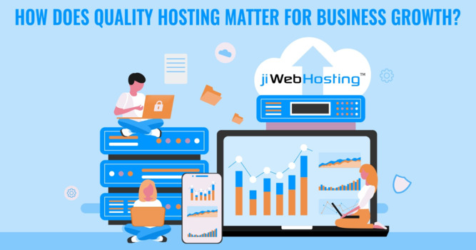 How Does Quality Hosting Matter For Business Growth?